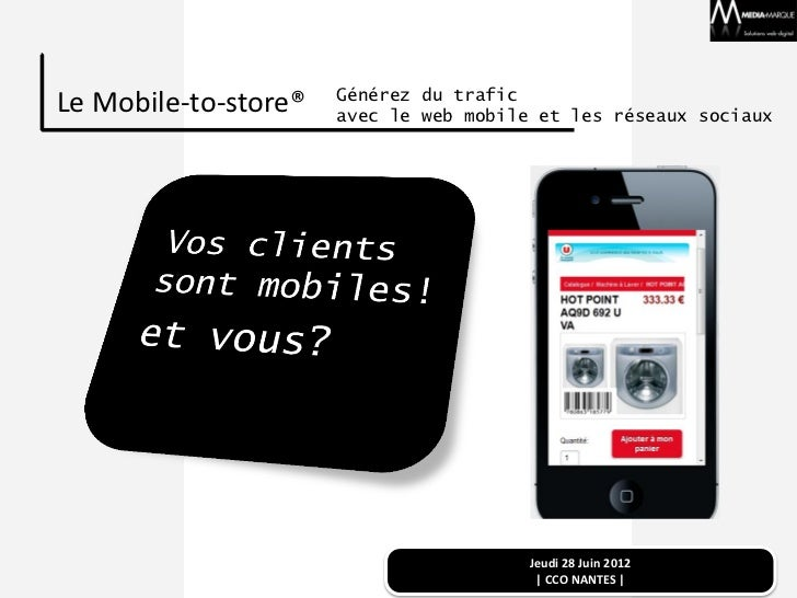 Générez du traficLe Mobile-to-store®   avec le web mobile et les réseaux sociaux                                        Je...