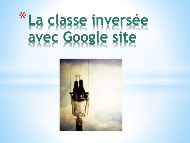 *La classe inversée  avec Google site
