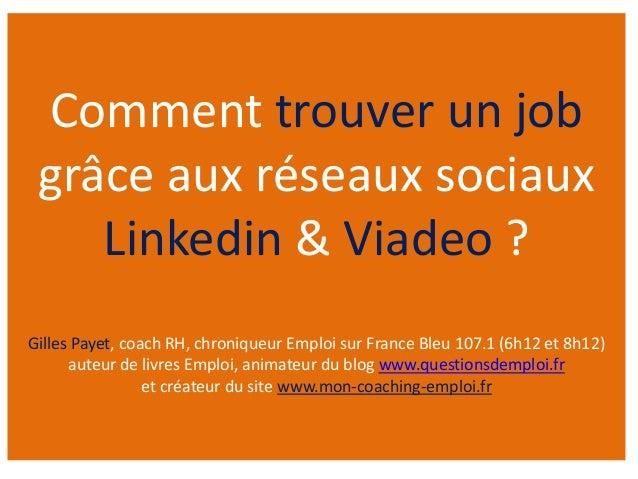 Comment trouver un job grâce aux réseaux sociaux    Linkedin & Viadeo ?Gilles Payet, coach RH, chroniqueur Emploi sur Fran...