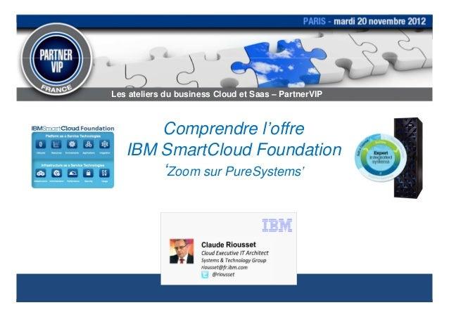 Les ateliers du business Cloud et Saas – PartnerVIP       Comprendre l'offre   IBM SmartCloud Foundation       'Zoom sur P...