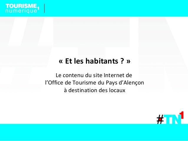 «Etleshabitants?»     Le contenu du site Internet del'Office de Tourisme du Pays d'Alençon         à destination des ...