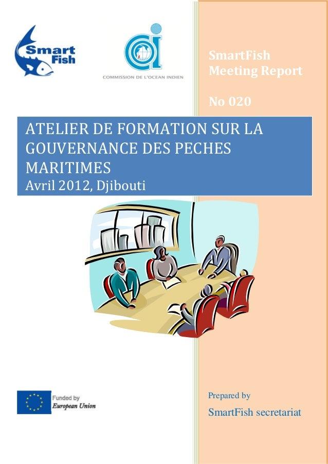 SmartFish Meeting Report No 020 Prepared by SmartFish secretariat ATELIER DE FORMATION SUR LA GOUVERNANCE DES PECHES MARIT...
