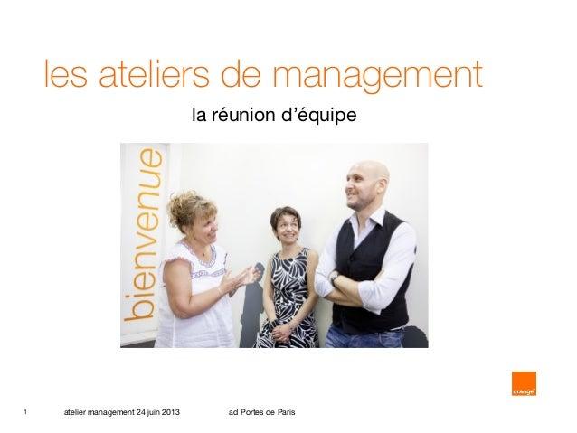 les ateliers de management la réunion d'équipe  1  atelier management 24 juin 2013  ad Portes de Paris