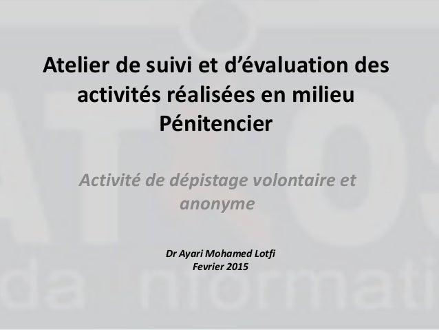 Atelier de suivi et d'évaluation des activités réalisées en milieu Pénitencier Activité de dépistage volontaire et anonyme...