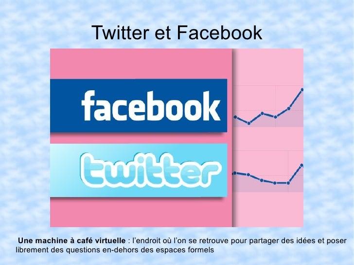Twitter et Facebook Une machine à café virtuelle  : l'endroit où l'on se retrouve pour partager des idées et poser libreme...
