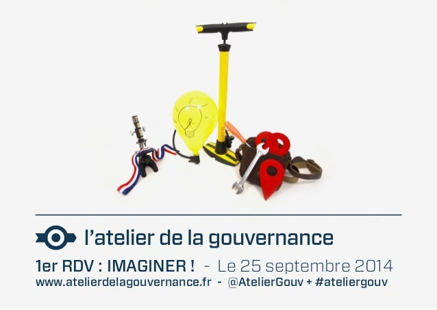 1er RDV : IMAGINER ! - Le 25 septembre 2014  www.atelierdelagouvernance.fr - @AtelierGouv + #ateliergouv