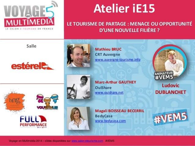 Atelier iE15 LE TOURISME DE PARTAGE : MENACE OU OPPORTUNITÉ D'UNE NOUVELLE FILIÈRE ? Salle  Mathieu BRUC CRT Auvergne www....