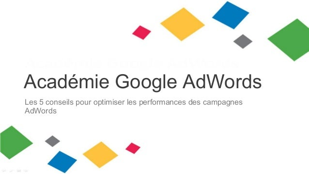 Académie Google AdWords Les 5 conseils pour optimiser les performances des campagnes AdWords