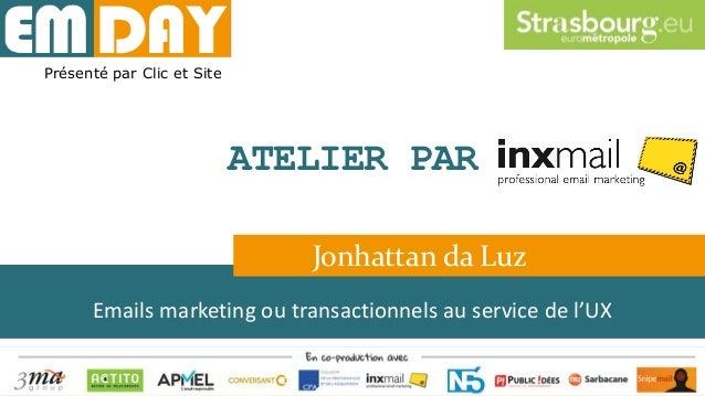 Emails marketing ou transactionnels au service de l'UX © Inxmail France 2015 | connected email marketing | Page 1 Présenté...