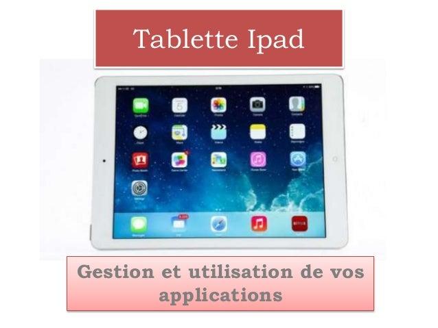 Gestion et utilisation de vos applications Tablette Ipad