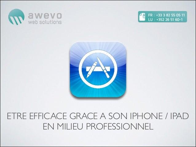 ETRE EFFICACE GRACE A SON IPHONE / IPAD         EN MILIEU PROFESSIONNEL
