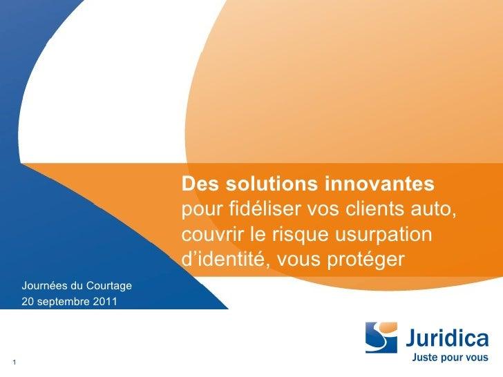 Journées du Courtage 20 septembre 2011 Des solutions innovantes  pour fidéliser vos clients auto,  couvrir le risque usurp...
