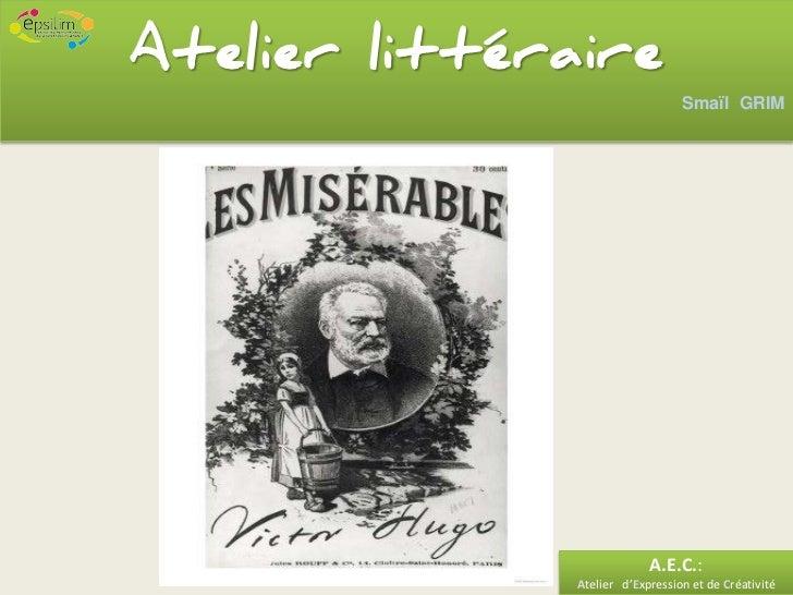 Atelier littéraire                                  Smaïl GRIM                            A.E.C.:               Atelier d'...