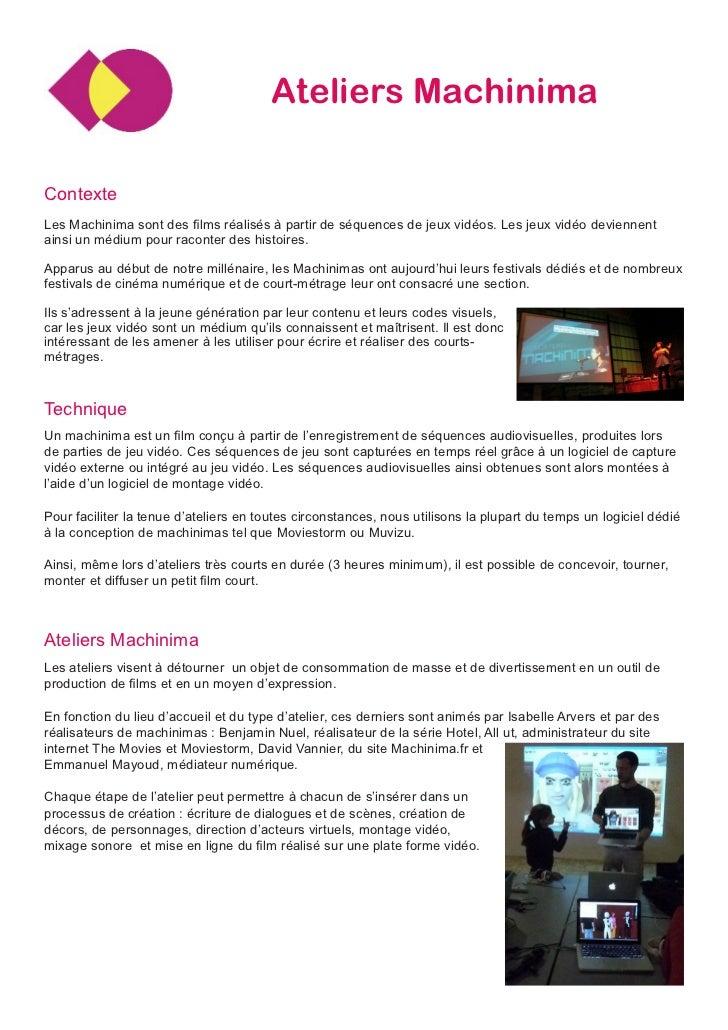 Ateliers MachinimaContexteLes Machinima sont des films réalisés à partir de séquences de jeux vidéos. Les jeux vidéo devie...