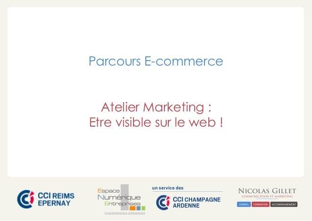 Parcours E-commerce Atelier Marketing : Etre visible sur le web !  CHAMPAGNE-ARDENNE