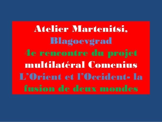 Atelier Martenitsi,Blagoevgrad4e rencontre du projetmultilatéral ComeniusL'Orient et l'Occident- lafusion de deux mondes
