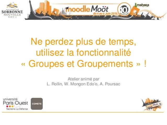Ne perdez plus de temps, utilisez la fonctionnalité « Groupes et Groupements » ! Atelier animé par L. Rollin, W. Mongon Ed...