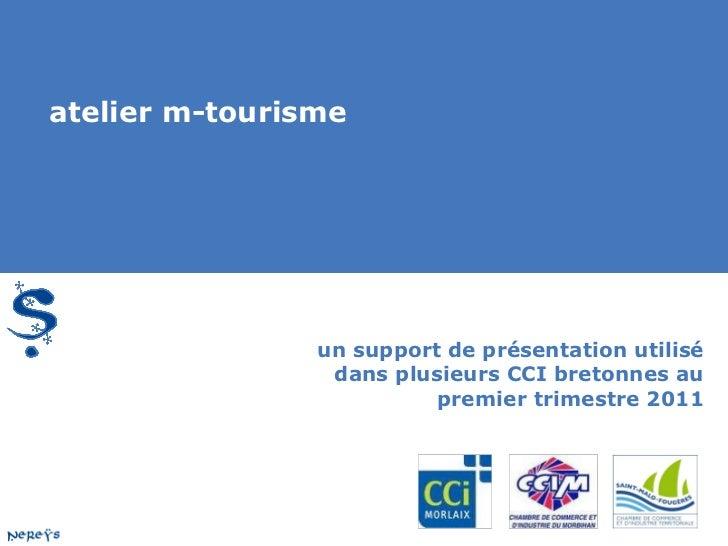 atelier m-tourisme                un support de présentation utilisé                 dans plusieurs CCI bretonnes au      ...
