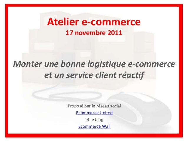 Monter une bonne logistique e-commerce et un service client réactif Proposé par le réseau social Ecommerce United et le bl...