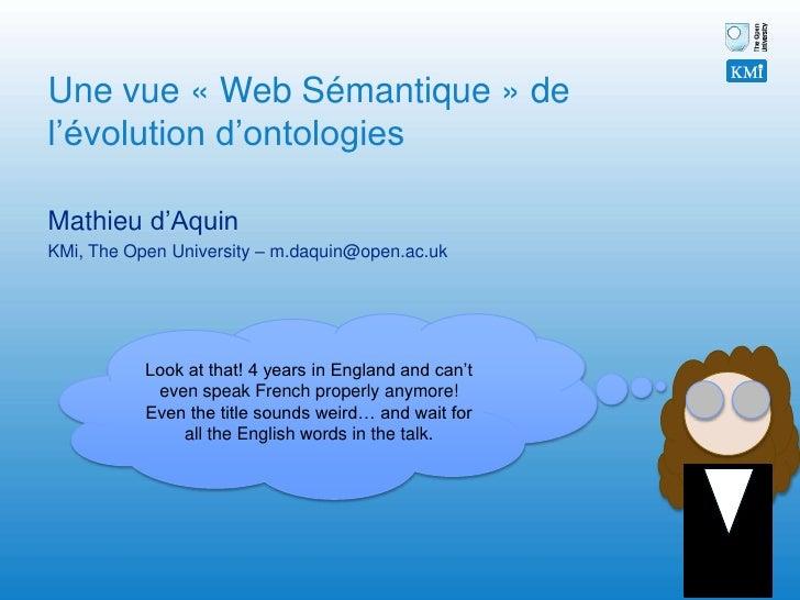 Une vue « Web Sémantique » de l'évolution d'ontologies<br />Mathieu d'Aquin<br />KMi, The Open University – m.daquin@open....