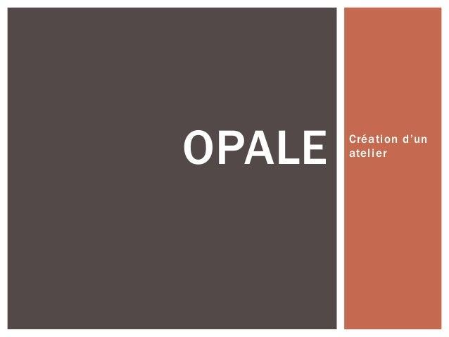 Création d'un atelier OPALE
