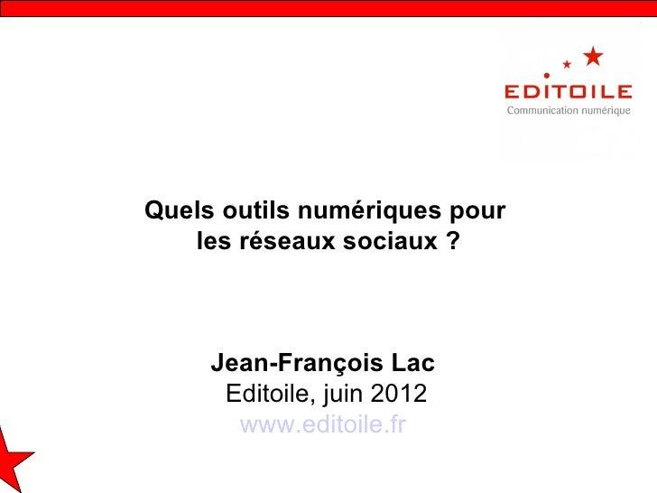 Quels outils numériques pour   les réseaux sociaux ?     Jean-François Lac      Editoile, juin 2012       www.editoile.fr