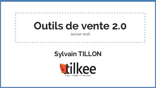 Outils de vente 2.0 Janvier 2016 Sylvain TILLON