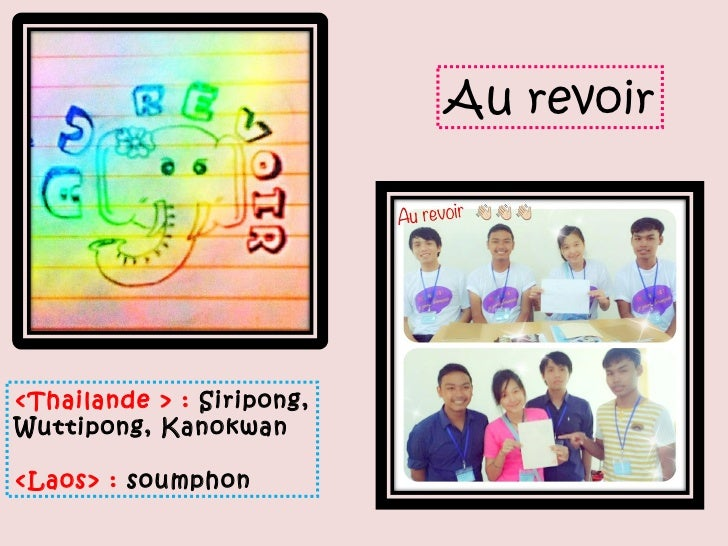 Au revoir<Thailande > : Siripong,Wuttipong, Kanokwan<Laos> : soumphon