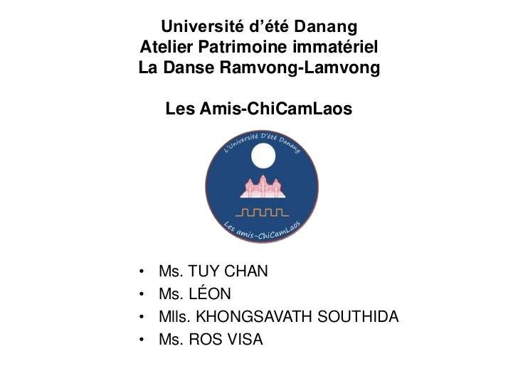Université d'été DanangAtelier Patrimoine immatérielLa Danse Ramvong-Lamvong    Les Amis-ChiCamLaos•   Ms. TUY CHAN•   Ms....