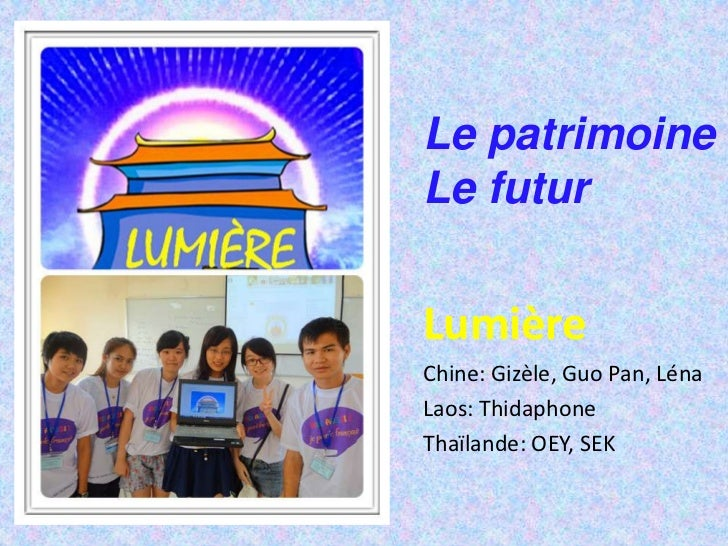 Le patrimoineLe futurLumièreChine: Gizèle, Guo Pan, LénaLaos: ThidaphoneThaïlande: OEY, SEK