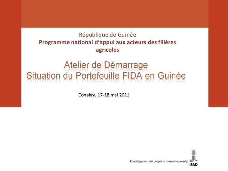 République de Guinée Programme national d'appui aux acteurs des filières agricoles Conakry, 17-18 mai 2011