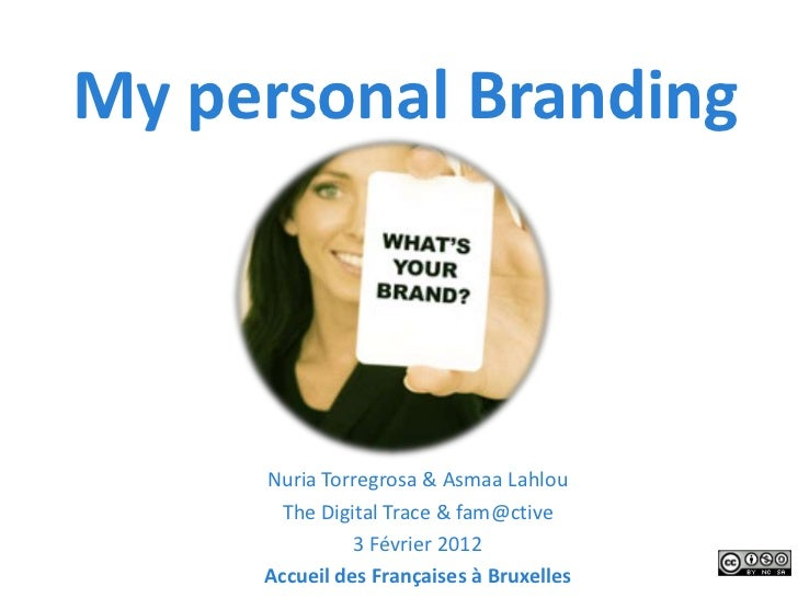 My personal Branding     Nuria Torregrosa & Asmaa Lahlou       The Digital Trace & fam@ctive               3 Février 2012 ...