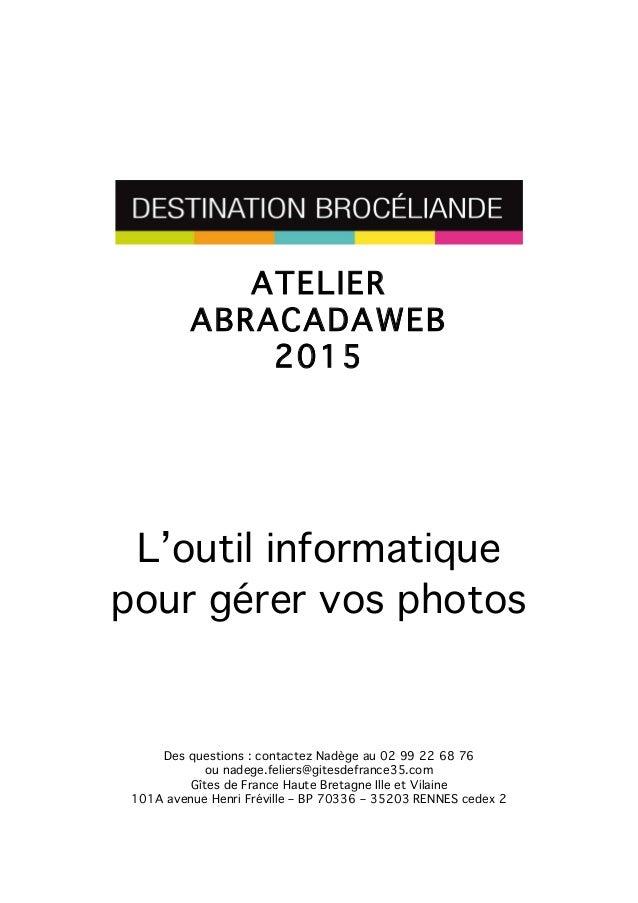 ATELIER ABRACADAWEB 2015 L'outil informatique pour gérer vos photos Des questions : contactez Nadège au 02 99 22 68 76 ou ...
