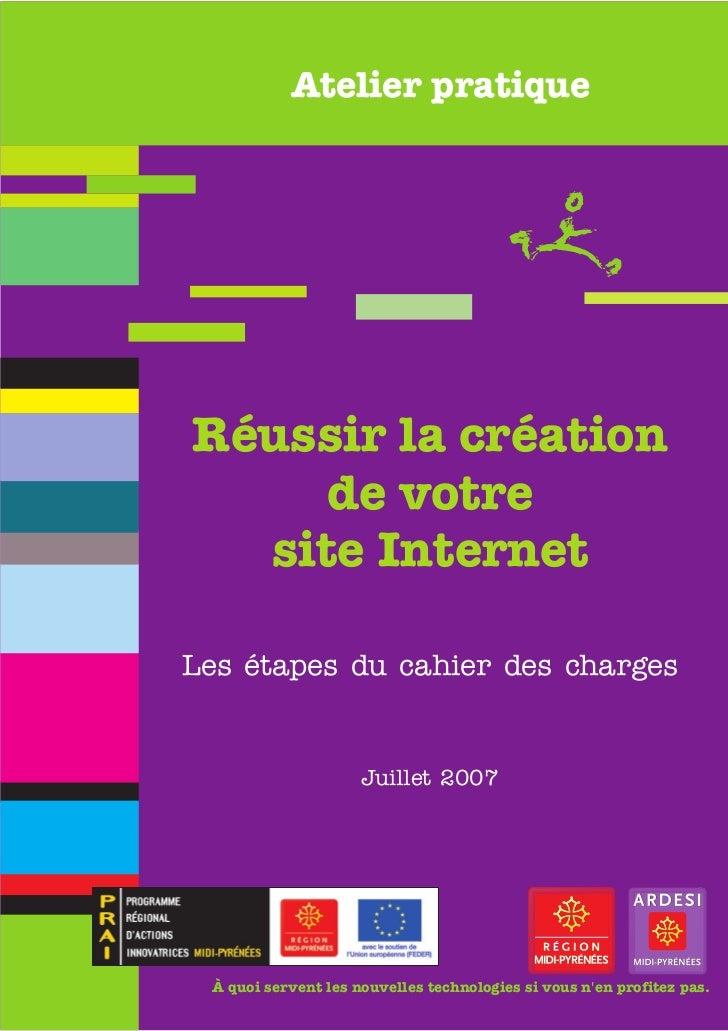 Atelier pratiqueRéussir la création     de votre  site InternetLes étapes du cahier des charges                     Juille...