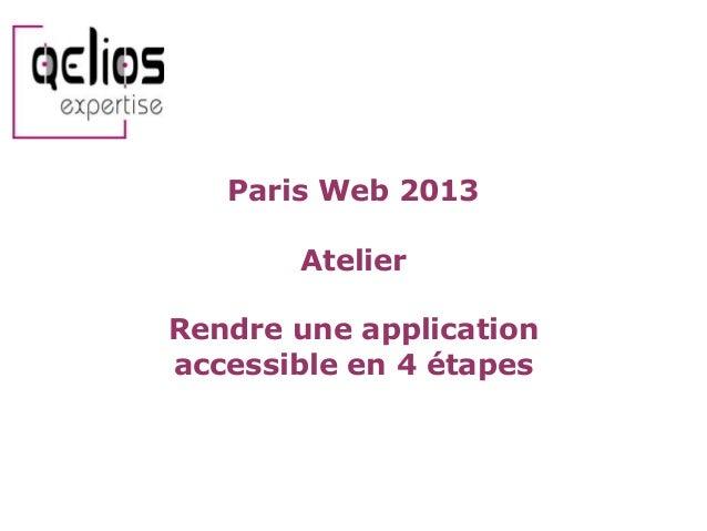 Paris Web 2013  Atelier Rendre une application accessible en 4 étapes