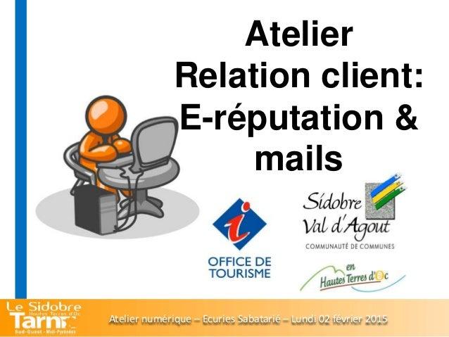 Atelier Relation client: E-réputation & mails Atelier numérique – Ecuries Sabatarié – Lundi 02 février 2015