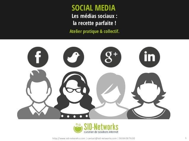 http://www.sid-networks.com | contact@sid-networks.com | 06 84 08 76 00 1 Les médias sociaux : la recette parfaite ! SOCIA...