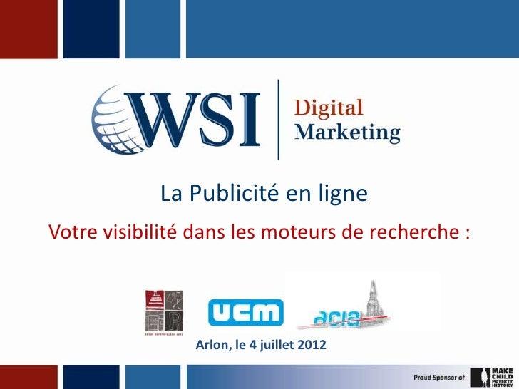 La Publicité en ligneVotre visibilité dans les moteurs de recherche :                Arlon, le 4 juillet 2012
