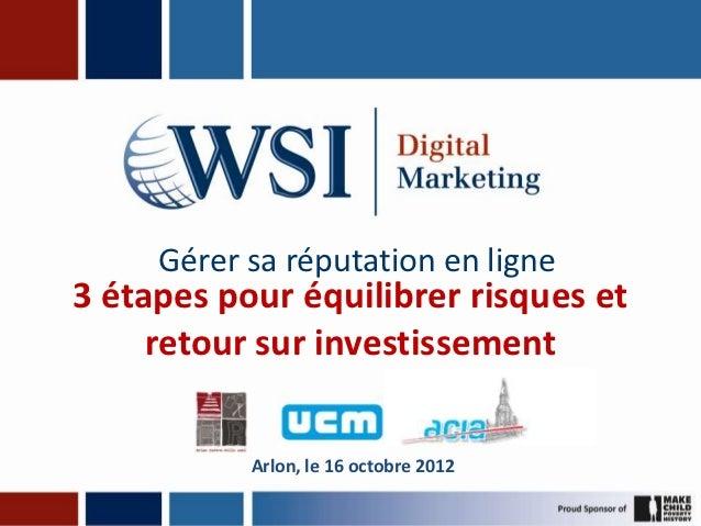 Gérer sa réputation en ligne3 étapes pour équilibrer risques et     retour sur investissement           Arlon, le 16 octob...