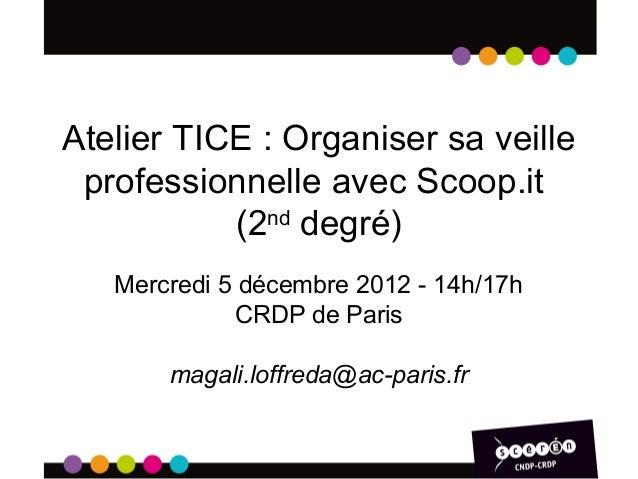 Atelier TICE : Organiser sa veille professionnelle avec Scoop.it           (2nd degré)   Mercredi 5 décembre 2012 - 14h/17...