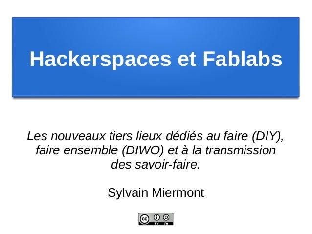 Hackerspaces et FablabsLes nouveaux tiers lieux dédiés au faire (DIY), faire ensemble (DIWO) et à la transmission         ...