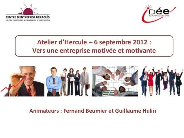 Atelier d'Hercule – 6 septembre 2012 :Vers une entreprise motivée et motivanteAnimateurs : Fernand Beumier et Guillaume Hu...