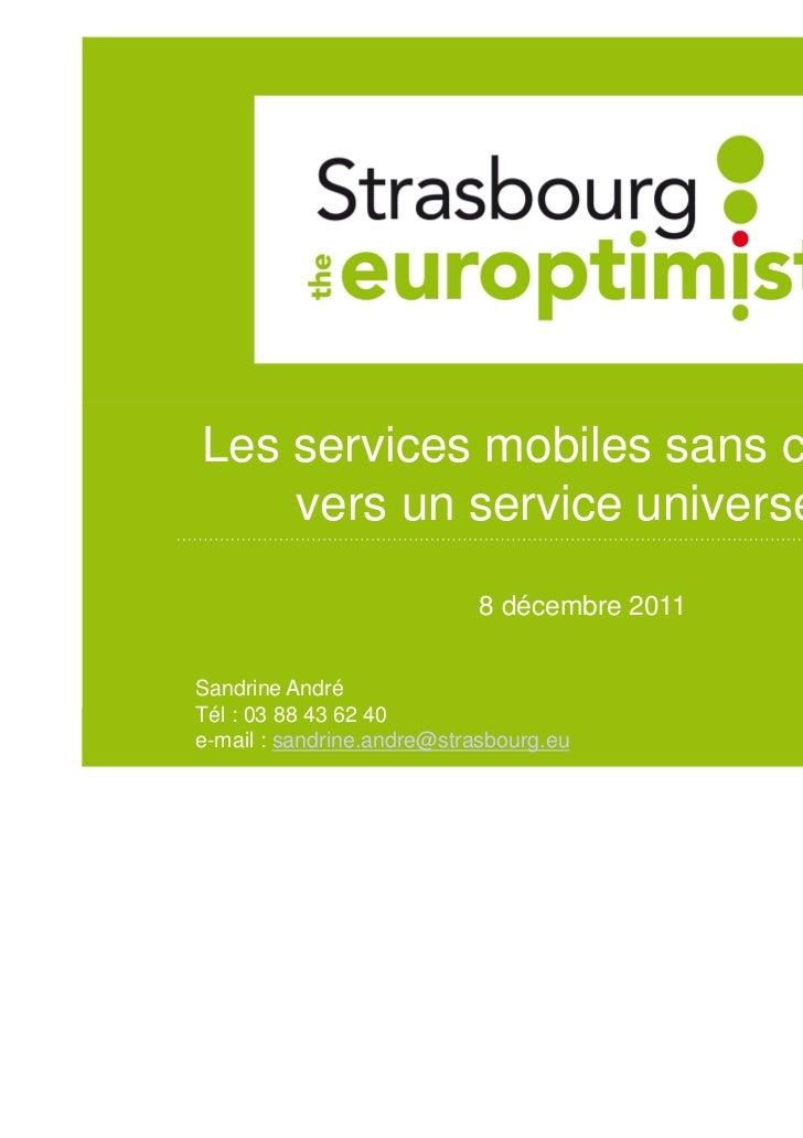 Les services mobiles sans contact :    vers un service universel ?                            8 décembre 2011Sandrine Andr...