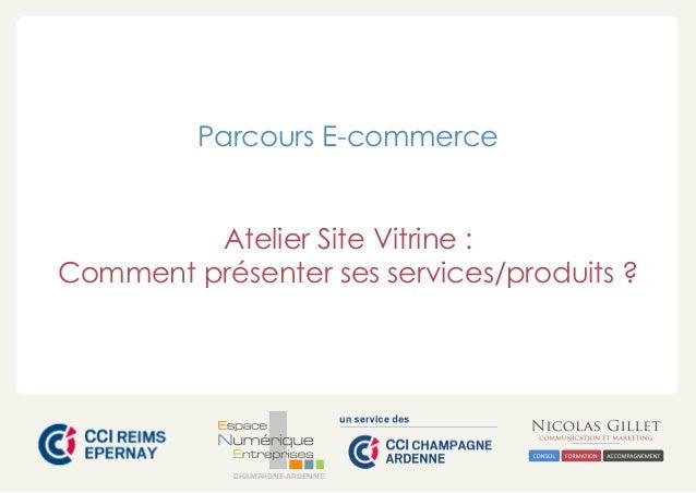 CHAMPAGNE-ARDENNE Parcours E-commerce Atelier Site Vitrine : Comment présenter ses services/produits ?