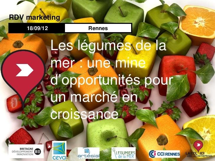 RDV marketing    18/09/12        Rennes               Les légumes de la               mer : une mine               d'oppor...