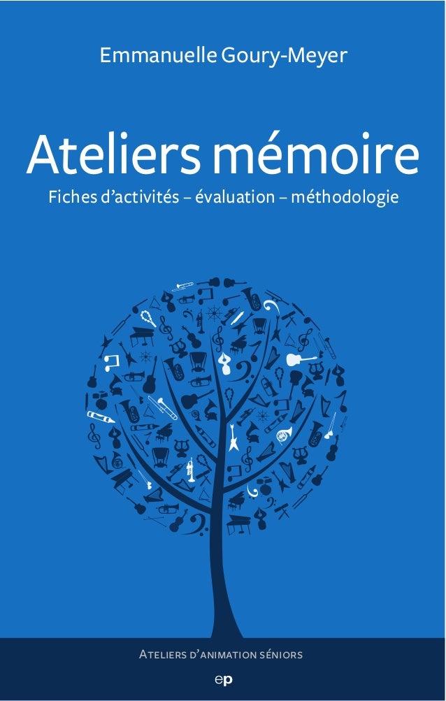 Emmanuelle Goury-MeyerAteliers mémoireFiches d'activités – évaluation – méthodologie           Ateliers d'animation séniors
