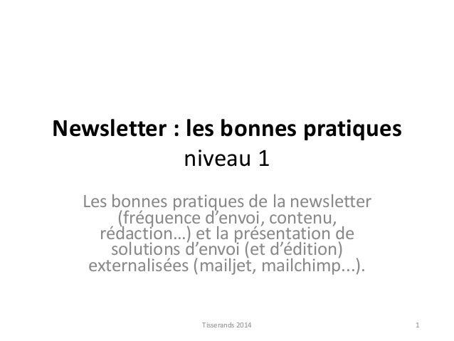 Newsletter : les bonnes pratiques niveau 1 Les bonnes pratiques de la newsletter (fréquence d'envoi, contenu, rédaction…) ...