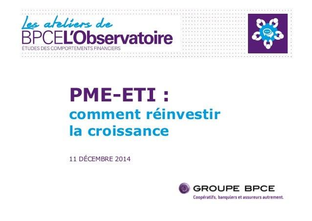 PME-ETI :  comment réinvestir  la croissance  11 DÉCEMBRE 2014