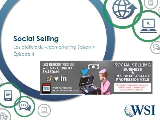 Les ateliers du webmarketing Saison 4  Épisode 4  Social Selling
