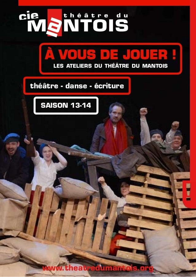 à vous de jouer ! les ateliers du théâtre du mantois saison 13-14 théâtre - danse - écriture www.theatredumantois.org